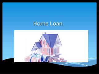 All about Home Loan & Things to Be Familiar With