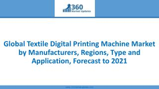 Global Textile Digital Printing Machine Market by Manufacturers, Regions, Type and Application, Forecast to 2021