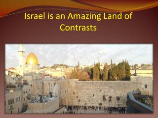 Israel is an Amazing Land of Contrasts