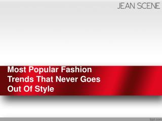 Most Popular Fashion Trends That Never Goes Out Of Style