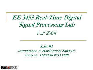 EE 345S Real-Time Digital  Signal Processing Lab Fall 2008