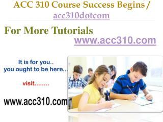 ACC 310 Course Success Begins / acc310dotcom