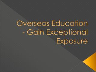 Overseas Education - Gain Exceptional Exposure