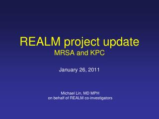 REALM project update MRSA and KPC January 26, 2011