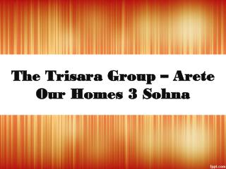 The Trisara Group - Our Homes 3 Sohna @ 9250933111