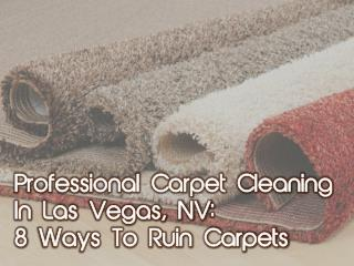 Professional Carpet Cleaning In Las Vegas, NV: 8 Ways To Ruin Carpets