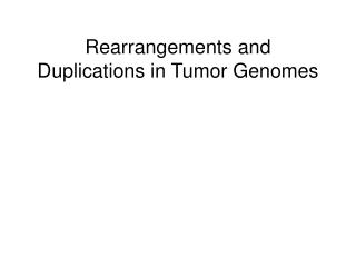 Rearrangements and Duplications in Tumor Genomes