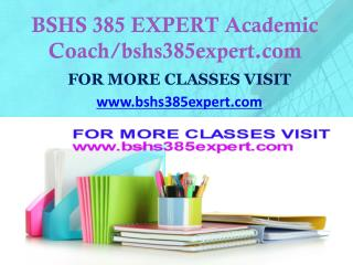 BSHS 385 EXPERT Dreams Come True /bshs385expert.com