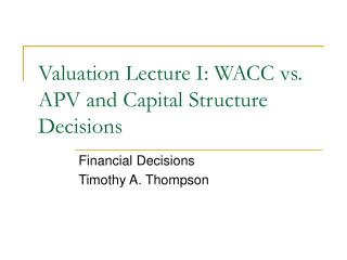 Valuation Lecture I: WACC vs. APV and Capital Structure Decisions