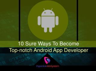 10 Sure Ways To Become Top-notch Android App Developer