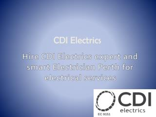 Hire CDI Electrics expert and smart Electrician Perth for electrical services