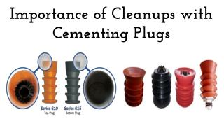 Importance of Cleanups with Cementing Plugs