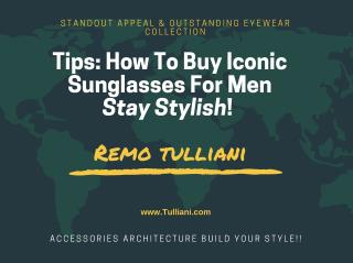 Tips: How To Buy Iconic Sunglasses For Men  Stay Stylish!