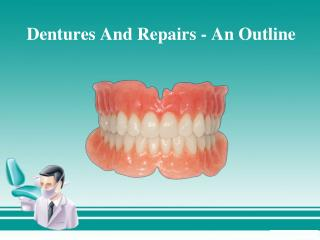 Dentures And Repairs - An Outline