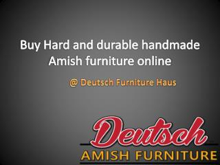 Buy Hard and durable handmade Amish furniture online