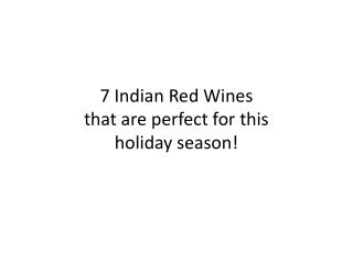 7 Indian Red Wines that are perfect for thisholiday season!
