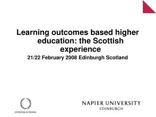 Learning outcomes based higher education: the Scottish experience 21/22 February 2008 Edinburgh Scotland