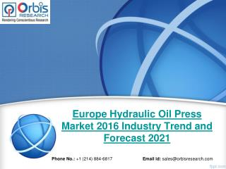 Europe Hydraulic Oil Press Market 2016 Industry Trend and Forecast to 2021 Insights shared in Detailed Report