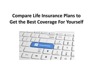 Compare Life Insurance Plans to Get the Best Coverage For Yourself