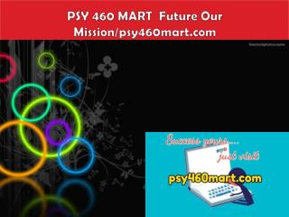 PSY 460 MART Future Our Mission/psy460mart.com