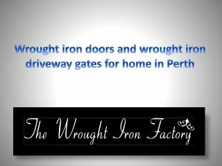 Wrought iron doors and wrought iron driveway gates for home in Perth
