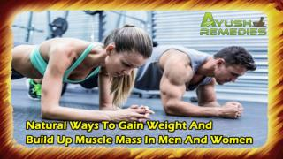 Natural Ways To Gain Weight And Build Up Muscle Mass In Men And Women