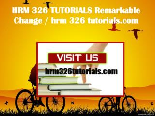 HRM 326 TUTORIALS Remarkable Change / hrm326tutorials.com