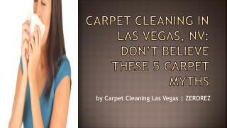 Carpet Cleaning In Las Vegas, NV: Don't Believe These 5 Carpet Myths
