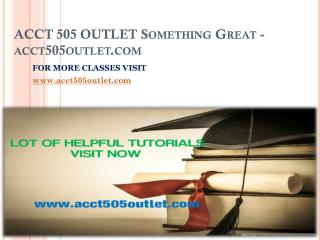 ACCT 505 OUTLET Something Great-acct505outlet.com