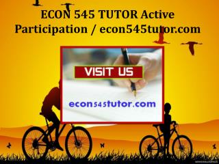 ECON 545 TUTOR Active Participation / econ545tutor.com