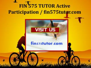 FIN 575 TUTOR Active Participation / fin575tutor.com