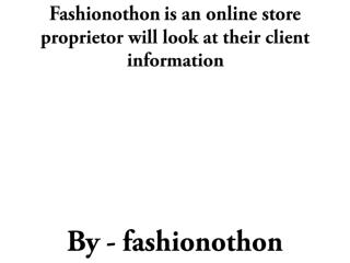 Fashionothon is an online store proprietor will look at their client information