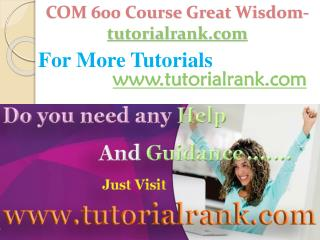 COM 600 Course Great Wisdom / tutorialrank.com