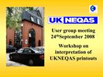 User group meeting 24th September 2008 Workshop on interpretation of UKNEQAS printouts