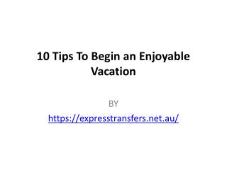 10 Tips To Begin an Enjoyable Vacation