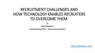 RECRUITMENT CHALLENGES AND  HOW TECHNOLOGY ENABLES RECRUITERS TO OVERCOME THEM