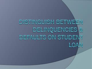 Distinguish Between Delinquencies & Defaults on Student Loan