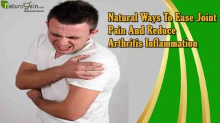 Natural Ways To Ease Joint Pain And Reduce Arthritis Inflammation