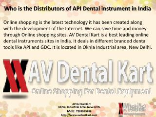 Who is the Distributor of API Dental instrument in India?