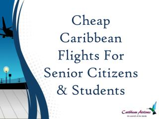 Cheap Caribbean Flights For Senior Citizens and Students