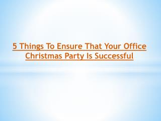 5 Things To Ensure That Your Office Christmas Party Is Successful