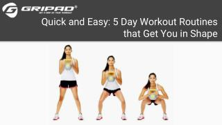 Quick and Easy 5 Day Workout Routines that Get You in Shape