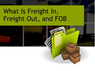 What Is Freight In, Freight Out, and FOB