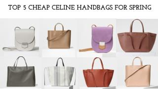 TOP 5 CHEAP CELINE HANDBAGS FOR SPRING