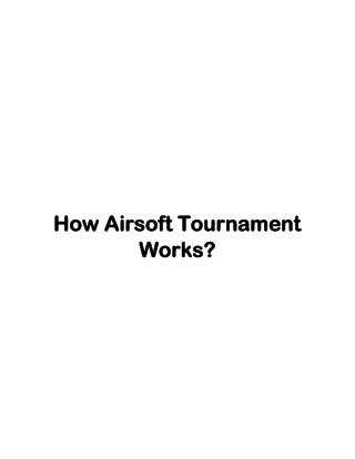 How Airsoft Tournament Works?