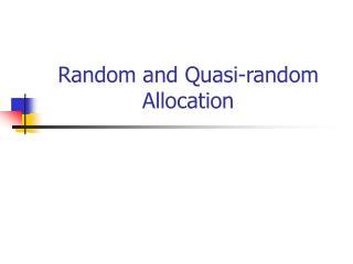 Random and Quasi-random Allocation