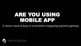 Are you using mobile app – 6 Important Things to keep in mind before adding payment gateway