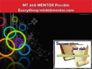 MT 460 MENTOR Possible Everything/mt460mentor.com