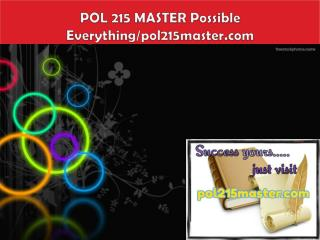 POL 215 MASTER Possible Everything/pol215master.com