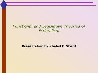 Functional and Legislative Theories of Federalism